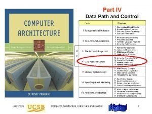 Part IV Data Path and Control July 2005