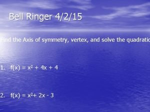 Bell Ringer 4215 Find the Axis of symmetry