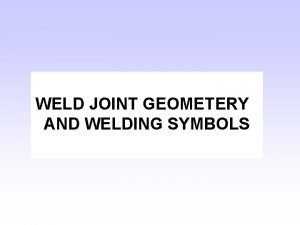 WELD JOINT GEOMETERY AND WELDING SYMBOLS Terminology Definitions