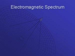 Electromagnetic Spectrum Electromagnetic waves u u are waves