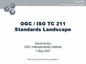 OGCII OGC Interoperability Institute OGC ISO TC 211