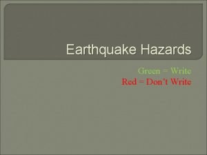 Earthquake Hazards Green Write Red Dont Write Liquefaction