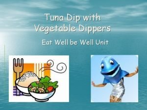 Tuna Dip with Vegetable Dippers Eat Well be