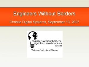 Engineers Without Borders Christie Digital Systems September 13