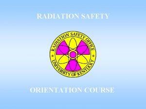 RADIATION SAFETY ORIENTATION COURSE Ionizing Radiation can deposit