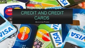 THE HISTORY OF CREDIT AND CREDIT CARDS CHRISTINE