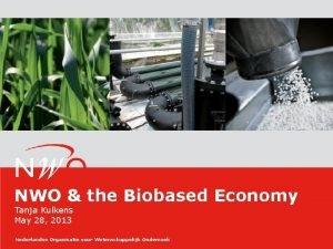 NWO the Biobased Economy Tanja Kulkens May 28