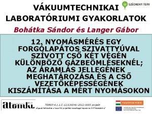 VKUUMTECHNIKAI LABORATRIUMI GYAKORLATOK Bohtka Sndor s Langer Gbor