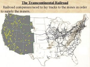 The Transcontinental Railroad Railroad companies raced to lay