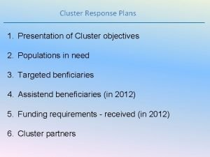 Cluster Response Plans 1 Presentation of Cluster objectives