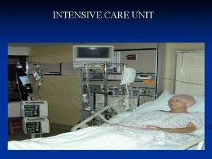 INTENSIVE CARE UNIT Definition An intensive care unit