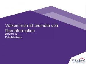 Vlkommen till rsmte och fiberinformation 2012 04 12
