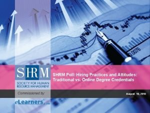 SHRM Poll Hiring Practices and Attitudes Traditional vs