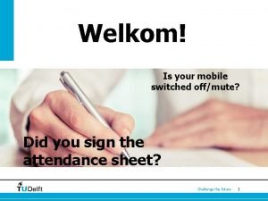 Welkom Is your mobile switched offmute Did you