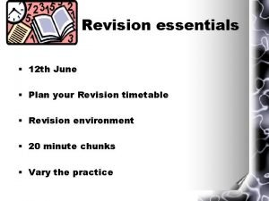 Revision essentials 12 th June Plan your Revision