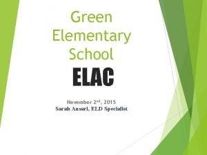 Green Elementary School ELAC November 2 nd 2015
