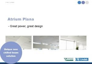 lindab comfort Atrium Plana Great power great design