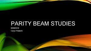 PARITY BEAM STUDIES 6092016 Caryn Palatchi BEAM CHARGE