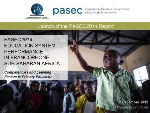 Launch of the PASEC 2014 Report PASEC 2014