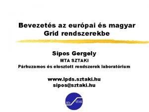 Bevezets az eurpai s magyar Grid rendszerekbe Sipos