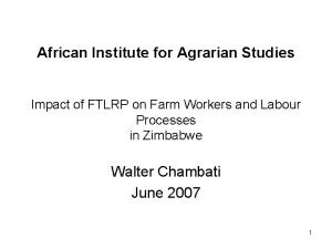 African Institute for Agrarian Studies Impact of FTLRP