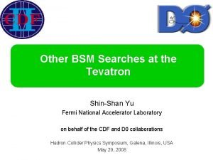 Other BSM Searches at the Tevatron ShinShan Yu