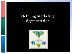 Market Segmentation Market Segmentation What is a market