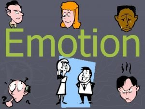 Emotion Emotion not just facial expressions A response