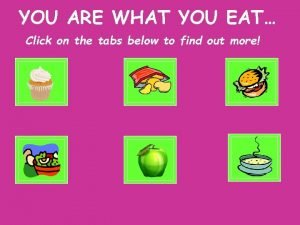 YOU ARE WHAT YOU EAT Click on the