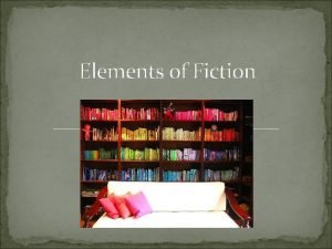 Elements of Fiction Why do authors write fiction