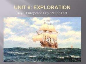 UNIT 6 EXPLORATION Day 1 Europeans Explore the