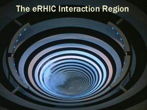 The e RHIC Interaction Region The e RHIC