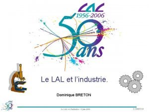 Le LAL et lindustrie Dominique BRETON Le LAL