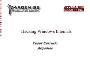Hacking Windows Internals Cesar Cerrudo Argeniss Hacking Shared