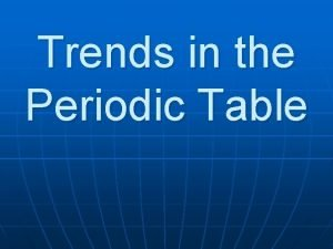 Trends in the Periodic Table The rows are