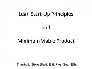 Lean StartUp Principles and Minimum Viable Product Thanks