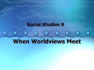 Social Studies 8 When Worldviews Meet Worldview Worldview