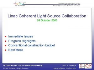 Linac Coherent Light Source Collaboration 24 October 2005