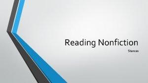Reading Nonfiction Stances Nonfiction is the group of