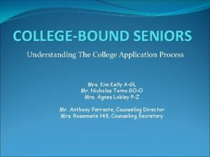 COLLEGEBOUND SENIORS Understanding The College Application Process Mrs