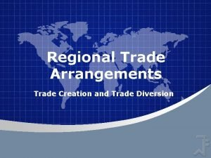 Regional Trade Arrangements Trade Creation and Trade Diversion