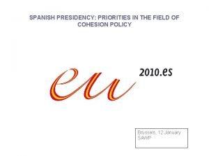 SPANISH PRESIDENCY PRIORITIES IN THE FIELD OF COHESION