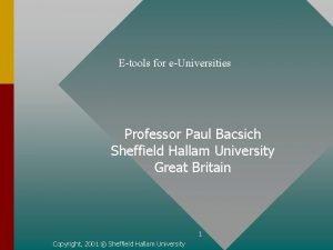 Etools for eUniversities Professor Paul Bacsich Sheffield Hallam