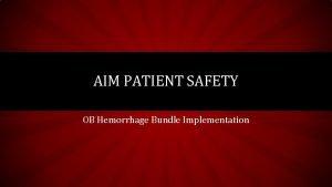 AIM PATIENT SAFETY OB Hemorrhage Bundle Implementation HOW