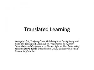 Translated Learning Wenyuan Dai Yuqiang Chen GuiRong Xue