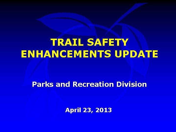 TRAIL SAFETY ENHANCEMENTS UPDATE Parks and Recreation Division