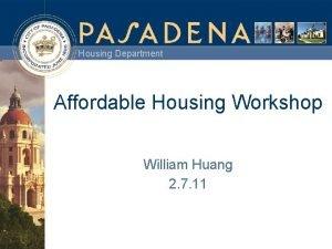 Housing Department Affordable Housing Workshop William Huang 2