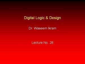Digital Logic Design Dr Waseem Ikram Lecture No