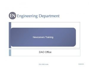 Newcomers Training DAO Office ENGMSAdm 12 09 2013