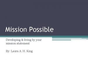 Mission Possible Developing living by your mission statement